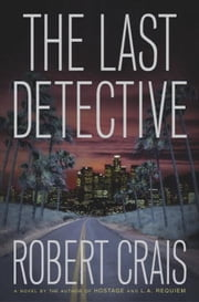 The Last Detective - A Novel ebook by Robert Crais