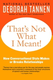 That's Not What I Meant! - How Conversational Style Makes or Breaks Relationships ebook by Deborah Tannen
