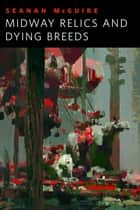 Midway Relics and Dying Breeds - A Tor.Com Original eBook by Seanan McGuire