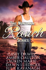 Montana Ranch Series - Love on Willow Creek, Lightning over Bennett Ranch, One Touch at Cob's Bar and Grill, Last Chance for Love, Love Under an Open Sky ebook by Amber Daulton,Casey Dawes,Julie Kavanagh,Dawn Luedecke,Lauren Marie