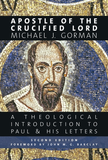 Apostle of the Crucified Lord - A Theological Introduction to Paul and His Letters eBook by Michael J. Gorman