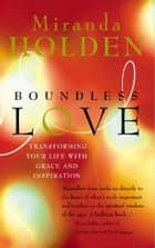 Boundless Love - Powerful Ways to Make Your Life Work ebook by Miranda MacPherson