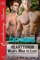 Heartthrob Wants Man to Love ebook by Cara Adams
