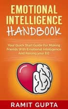 Emotional Intelligence Handbook: Your Quick Start Guide For Making Friends With Emotional Intelligence And Raising Your EQ ebook by Ramit Gupta