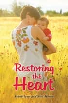 Restoring the Heart ebook by Frank Scott and Nisa Montie