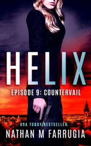 Helix: Episode 9 (Countervail) - A Technothriller ebook by Nathan M Farrugia