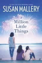 A Million Little Things - A Novel eBook par Susan Mallery