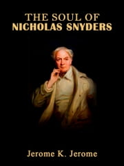 The Soul Of Nicholas Snyders ebook by Jerome K. Jerome