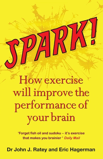 Spark - How exercise will improve the performance of your brain ebook by Dr John J. Ratey,Eric Hagerman,John Ratey