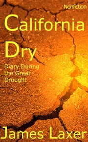 California Dry - Diary During the Great Drought ebook by James Laxer