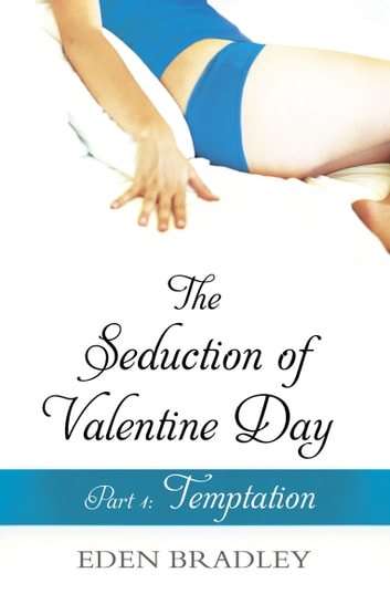 The Seduction of Valentine Day Part 1 - Temptation ebook by Eden Bradley