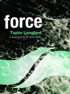 Force (A Greystone Novel #7) ebook by Taylor Longford