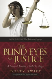 The Blind Eyes of Justice - One Lawyer's Journey, Guided by Angels ebook by Dusty Swift