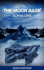 The Moon Base Alpha One ebook by Adam Mortimer