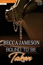 Bound to be Taken ebook by Becca Jameson