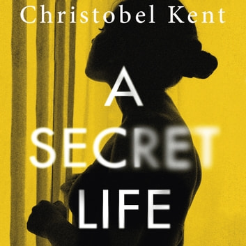 A Secret Life audiobook by Christobel Kent