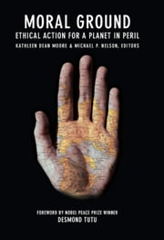 Moral Ground - Ethical Action for a Planet in Peril ebook by Michael P. Nelson,Kathleen Dean Moore