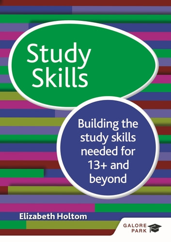 Study Skills 13+: Building the study skills needed for 13+ and beyond ebook by Elizabeth Holtom