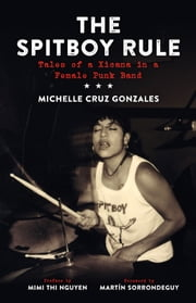 The Spitboy Rule - Tales of a Xicana in a Female Punk Band ebook by Michelle Cruz Gonzales