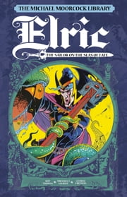 The Michael Moorcock Library Vol.2 - Elric: Sailor on the Seas of Fate ebook by Roy Thomas,Michael T. Gilbert,George Freeman