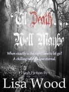 'Til Death... Well Maybe ebook by Lisa Wood