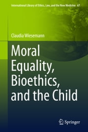 Moral Equality, Bioethics, and the Child ebook by Claudia Wiesemann