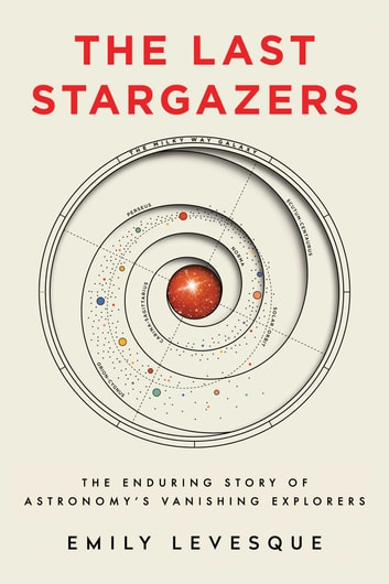 The Last Stargazers - The Enduring Story of Astronomy's Vanishing Explorers ebook by Emily Levesque