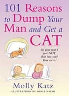 101 Reasons to Dump Your Man and Get a Cat ebook door Molly Katz