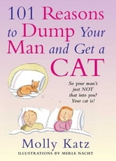 101 Reasons to Dump Your Man and Get a Cat ebook by Molly Katz