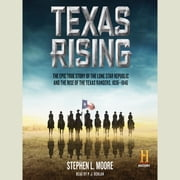 Texas Rising - The Epic True Story of the Lone Star Republic and the Rise of the Texas Rangers, 1836-1846 audiobook by Stephen L. Moore
