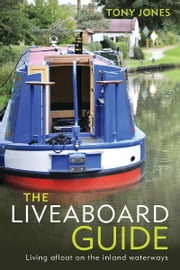The Liveaboard Guide - Living Afloat on the Inland Waterways ebook by Tony Jones