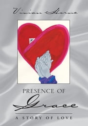 Presence of Grace - A Story of Love ebook by Vivian Horne