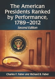 The American Presidents Ranked by Performance, 1789-2012, 2d ed. ebook by Charles F. Faber,Richard B. Faber
