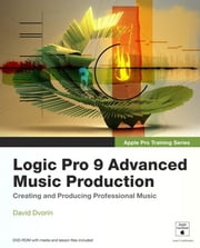 Apple Pro Training Series: Logic Pro 9 Advanced Music Production ebook by Dvorin, David