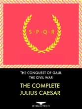 The Complete Julius Caesar - The Conquest of Gaul and The Civil War ebook by Gaius Julius Caesar