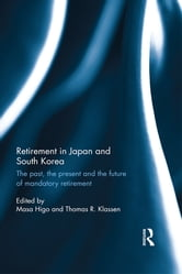 Retirement in Japan and South Korea - The past, the present and the future of mandatory retirement ebook by