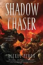 Shadow Chaser - Book Two of The Chronicles of Siala ebook by Alexey Pehov
