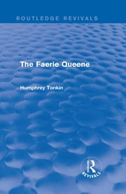 The Faerie Queene (Routledge Revivals) ebook by Humphrey Tonkin