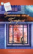 Tearoom in a Tempest ebook by Leslie Gould