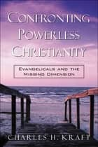 Confronting Powerless Christianity ebook by Charles Kraft