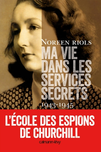 Ma vie dans les services secrets 1943-1945 - L'Ecole des espions de Churchill ebook by Noreen Riols