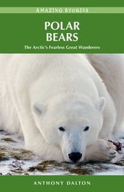 Polar Bears: The Arctic's Fearless Great Wanderers ebook by Anthony Dalton