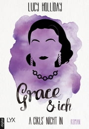 A Girls' Night In - Grace & Ich ebook by Lucy Holliday, Marion Herbert
