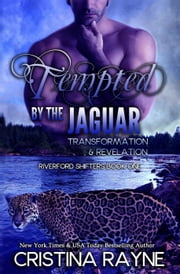Tempted by the Jaguar: Transformation and Revelation - Riverford Shifters, #1 ebook by Cristina Rayne