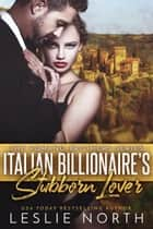 Italian Billionaire's Stubborn Lover - The Romano Brothers Series, #1 ebook by Leslie North