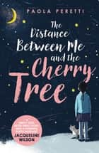 The Distance Between Me and the Cherry Tree ebook by Paola Peretti, Denise Muir