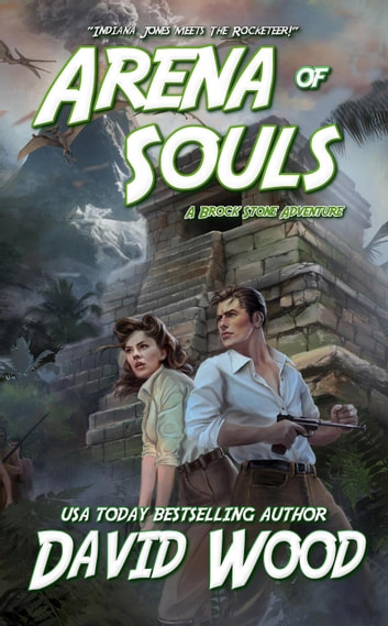 Arena of Souls- A Brock Stone Adventure - Brock Stone Adventures, #1 ebook by David Wood