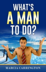 What's A Man To Do? ebook by Marcia Carrington