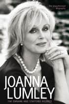 Joanna Lumley ebook by Tim Ewbank, Stafford Hildred