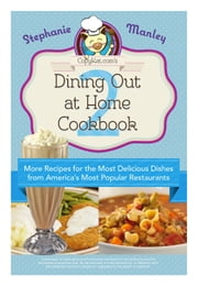 Copykat.com's Dining Out At Home Cookbook 2 - More Recipes for the Most Delicious Dishes from America's Most Popular Restaurants ebook by Stephanie Manley